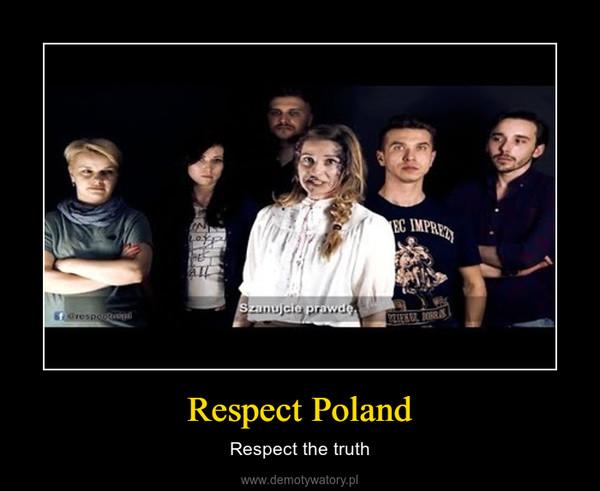 Respect Poland – Respect the truth
