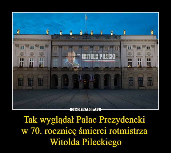 Tak wyglądał Pałac Prezydencki w 70. rocznicę śmierci rotmistrza Witolda Pileckiego –