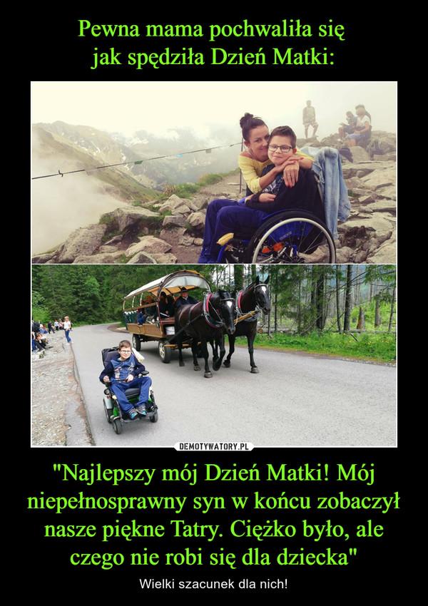"""""""Najlepszy mój Dzień Matki! Mój niepełnosprawny syn w końcu zobaczył nasze piękne Tatry. Ciężko było, ale czego nie robi się dla dziecka"""" – Wielki szacunek dla nich!"""