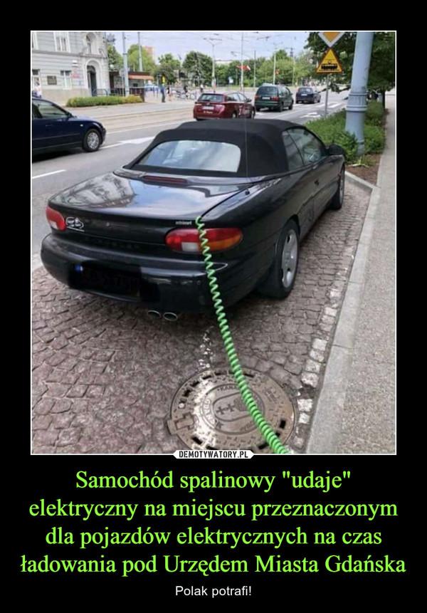 """Samochód spalinowy """"udaje"""" elektryczny na miejscu przeznaczonym dla pojazdów elektrycznych na czas ładowania pod Urzędem Miasta Gdańska – Polak potrafi!"""
