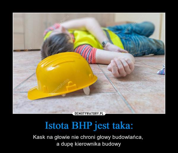 Istota BHP jest taka: – Kask na głowie nie chroni głowy budowlańca, a dupę kierownika budowy