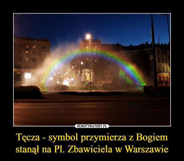Tęcza - symbol przymierza z Bogiem stanął na Pl. Zbawiciela w Warszawie –