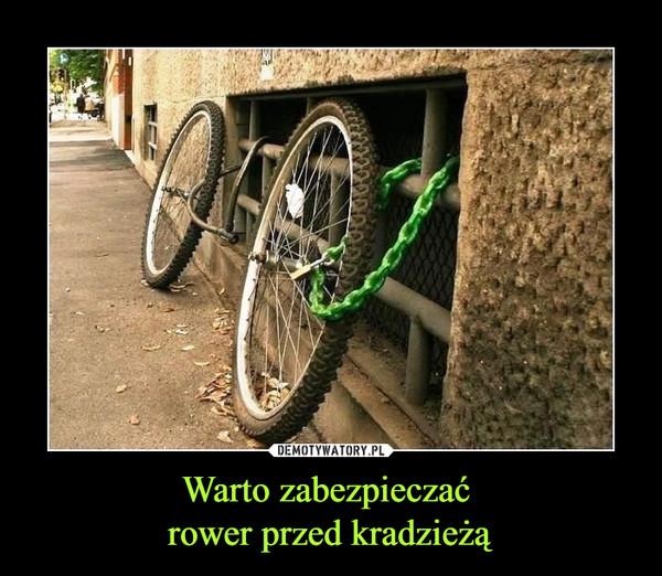 Warto zabezpieczać rower przed kradzieżą –
