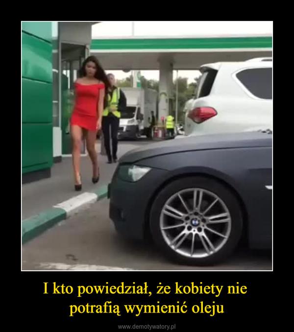 I kto powiedział, że kobiety nie potrafią wymienić oleju –