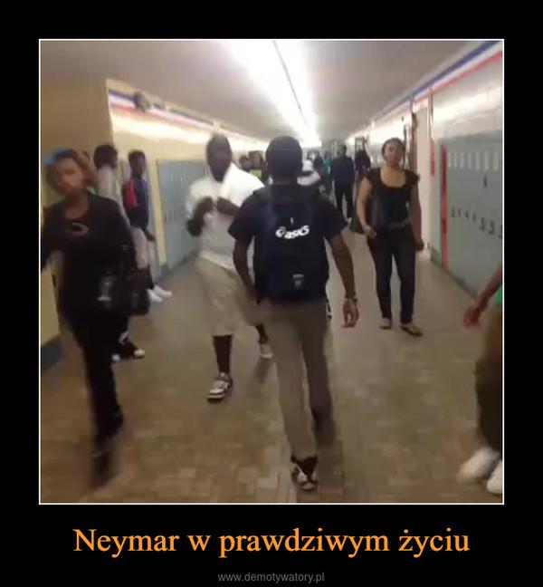 Neymar w prawdziwym życiu –