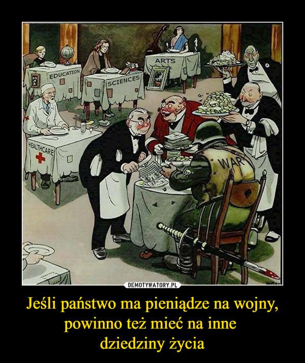 Jeśli państwo ma pieniądze na wojny, powinno też mieć na inne dziedziny życia –