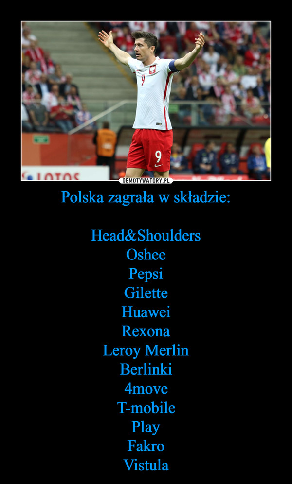 Polska zagrała w składzie:Head&ShouldersOsheePepsiGiletteHuaweiRexonaLeroy MerlinBerlinki4moveT-mobilePlayFakroVistula –