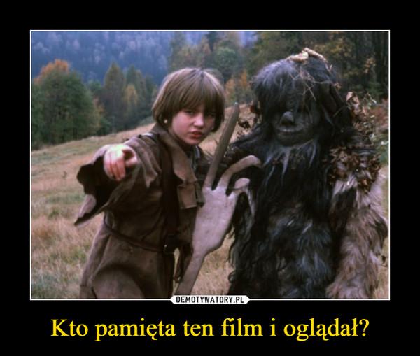 Kto pamięta ten film i oglądał? –