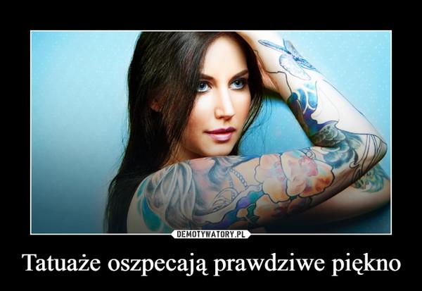 Tatuaże Oszpecają Prawdziwe Piękno Demotywatorypl
