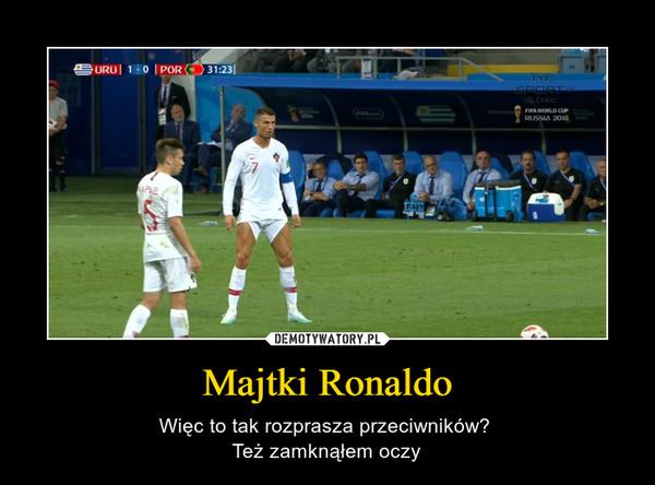 Majtki Ronaldo – Więc to tak rozprasza przeciwników? Też zamknąłem oczy