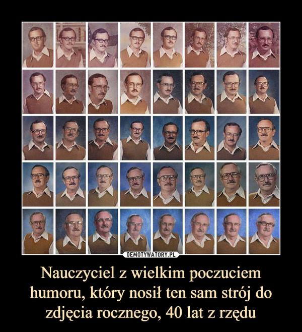 Nauczyciel z wielkim poczuciem humoru, który nosił ten sam strój do zdjęcia rocznego, 40 lat z rzędu –