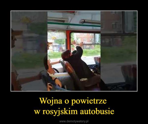 Wojna o powietrze w rosyjskim autobusie –