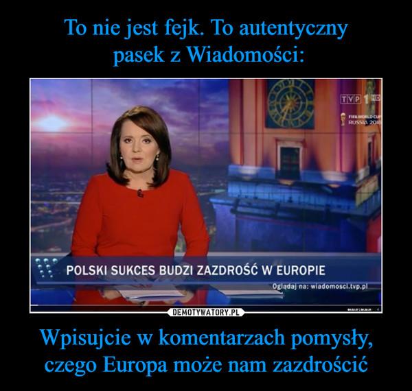 Wpisujcie w komentarzach pomysły, czego Europa może nam zazdrościć –  POLSKI SUKCES BUDZI ZAZDROŚĆ W EUROPIE