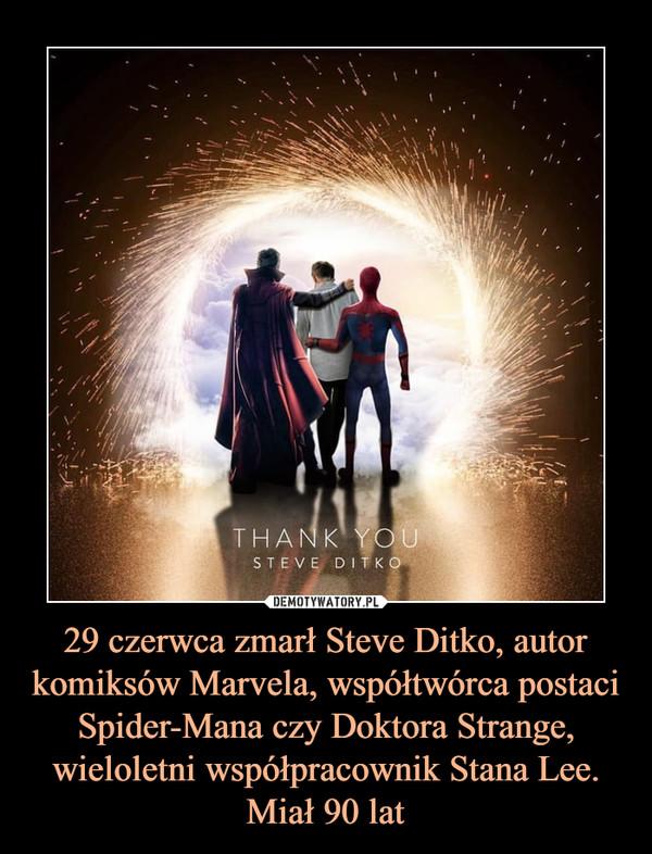 29 czerwca zmarł Steve Ditko, autor komiksów Marvela, współtwórca postaci Spider-Mana czy Doktora Strange, wieloletni współpracownik Stana Lee. Miał 90 lat –