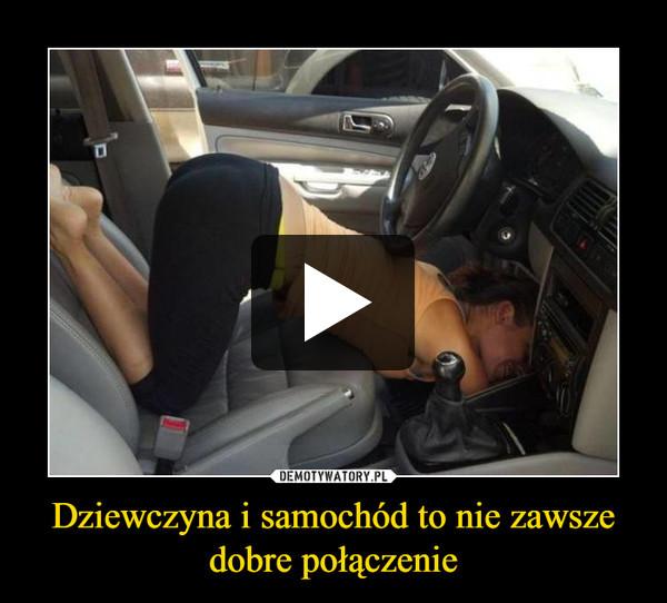 Dziewczyna i samochód to nie zawsze dobre połączenie –