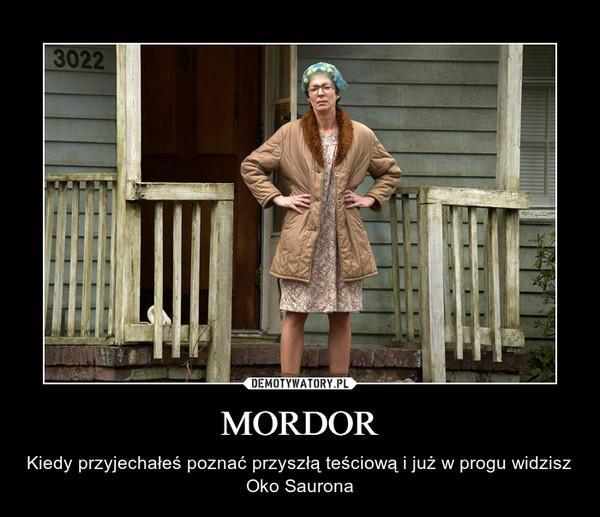 MORDOR – Kiedy przyjechałeś poznać przyszłą teściową i już w progu widzisz Oko Saurona