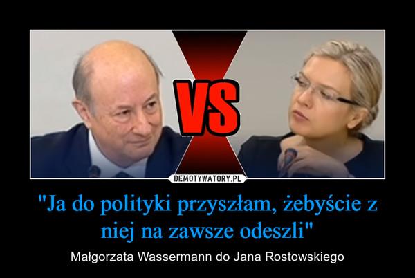 """""""Ja do polityki przyszłam, żebyście z niej na zawsze odeszli"""" – Małgorzata Wassermann do Jana Rostowskiego"""
