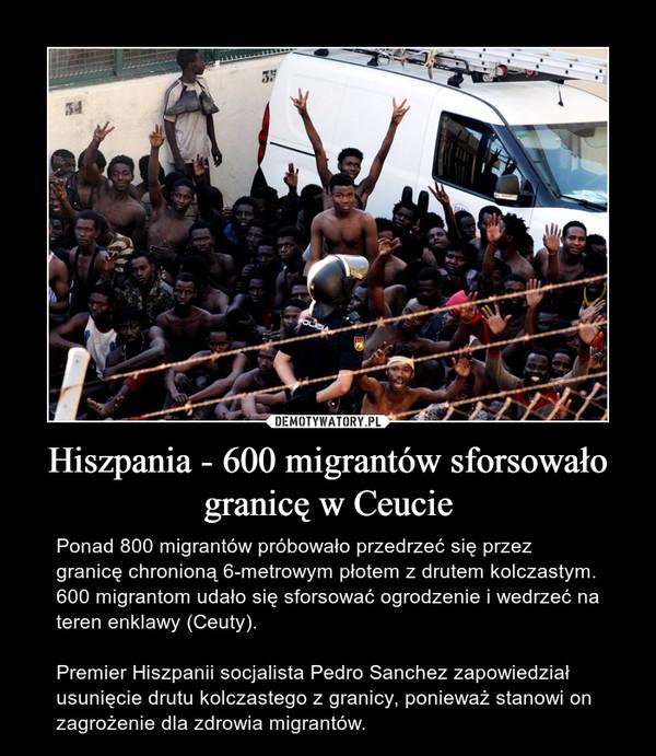 Hiszpania - 600 migrantów sforsowało granicę w Ceucie – Ponad 800 migrantów próbowało przedrzeć się przez granicę chronioną 6-metrowym płotem z drutem kolczastym. 600 migrantom udało się sforsować ogrodzenie i wedrzeć na teren enklawy (Ceuty).Premier Hiszpanii socjalista Pedro Sanchez zapowiedział usunięcie drutu kolczastego z granicy, ponieważ stanowi on zagrożenie dla zdrowia migrantów.