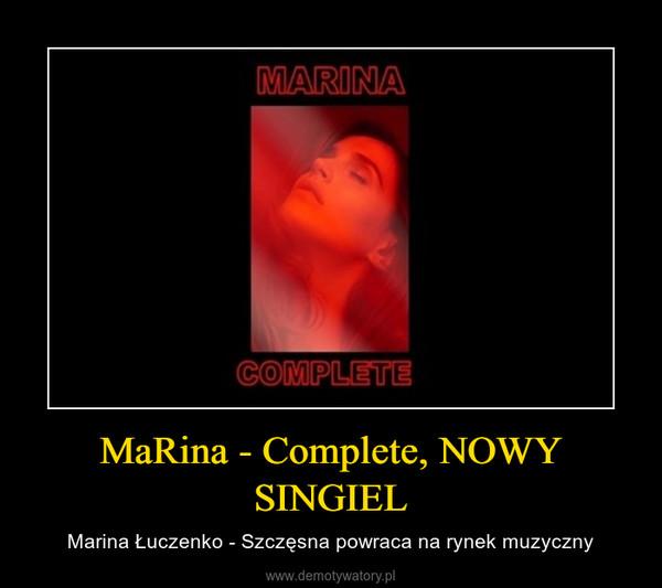 MaRina - Complete, NOWY SINGIEL – Marina Łuczenko - Szczęsna powraca na rynek muzyczny