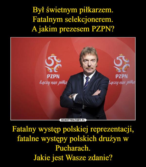 Fatalny występ polskiej reprezentacji, fatalne występy polskich drużyn w Pucharach.Jakie jest Wasze zdanie? –
