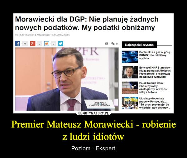 Premier Mateusz Morawiecki - robienie z ludzi idiotów – Poziom - Ekspert