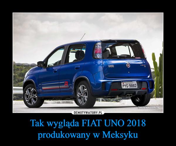 Tak wygląda FIAT UNO 2018 produkowany w Meksyku –