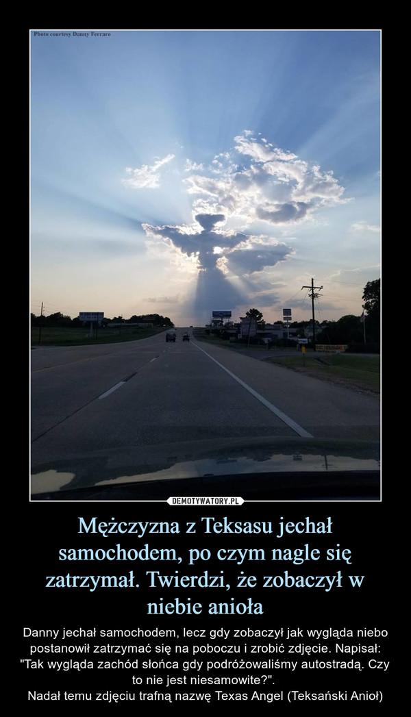 """Mężczyzna z Teksasu jechał samochodem, po czym nagle się zatrzymał. Twierdzi, że zobaczył w niebie anioła – Danny jechał samochodem, lecz gdy zobaczył jak wygląda niebo postanowił zatrzymać się na poboczu i zrobić zdjęcie. Napisał: """"Tak wygląda zachód słońca gdy podróżowaliśmy autostradą. Czy to nie jest niesamowite?"""". Nadał temu zdjęciu trafną nazwę Texas Angel (Teksański Anioł)"""