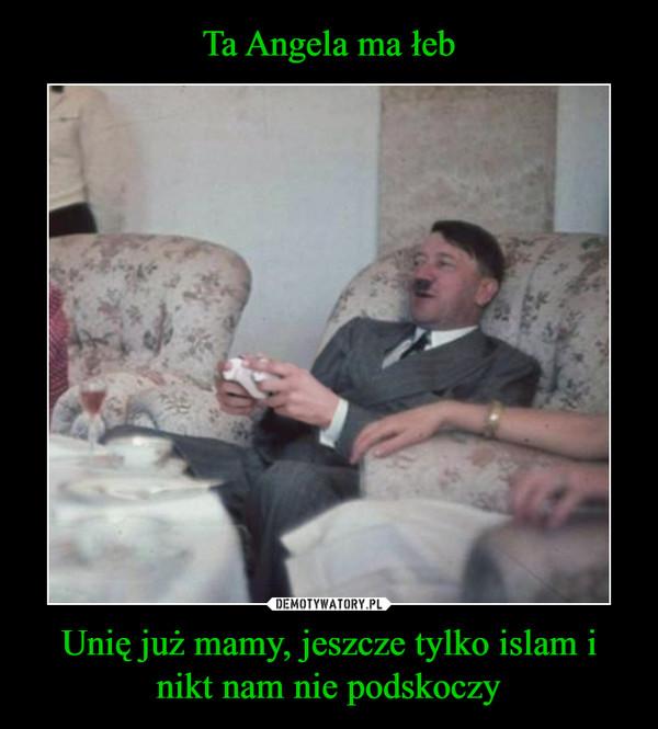 Unię już mamy, jeszcze tylko islam i nikt nam nie podskoczy –