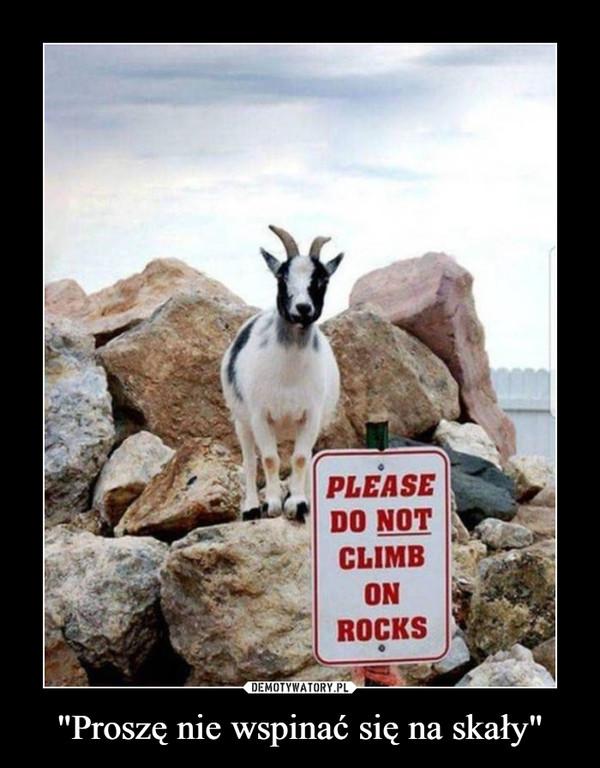 """""""Proszę nie wspinać się na skały"""" –"""