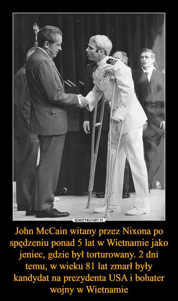 John McCain witany przez Nixona po spędzeniu ponad 5 lat w Wietnamie jako jeniec, gdzie był torturowany. 2 dni temu, w wieku 81 lat zmarł były kandydat na prezydenta USA i bohater wojny w Wietnamie –