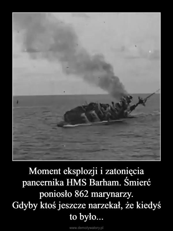 Moment eksplozji i zatonięcia pancernika HMS Barham. Śmierć poniosło 862 marynarzy.Gdyby ktoś jeszcze narzekał, że kiedyś to było... –