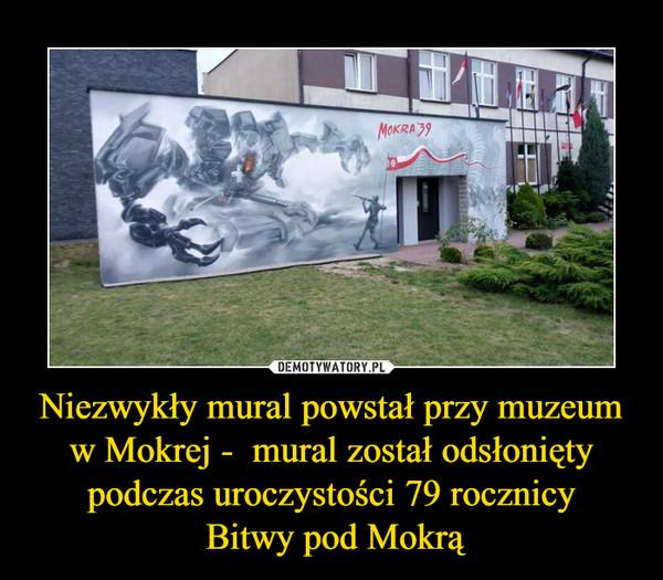 Niezwykły mural powstał przy muzeum w Mokrej -  mural został odsłonięty podczas uroczystości 79 rocznicy Bitwy pod Mokrą –