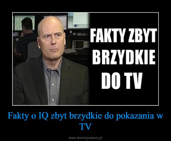 Fakty o IQ zbyt brzydkie do pokazania w TV –