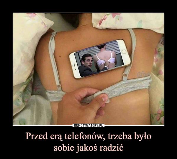 Przed erą telefonów, trzeba byłosobie jakoś radzić –