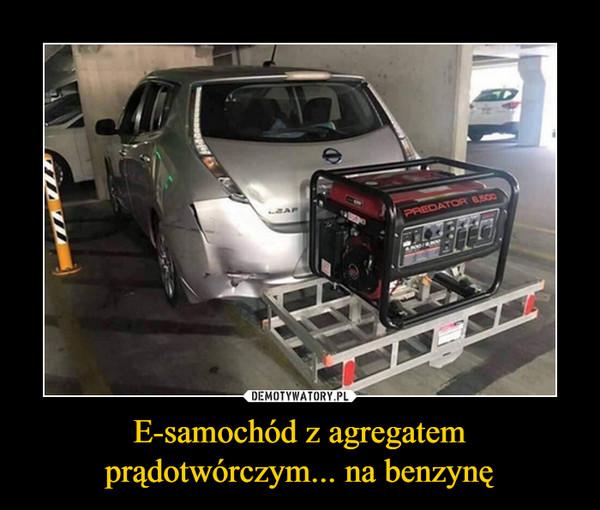 E-samochód z agregatem prądotwórczym... na benzynę –