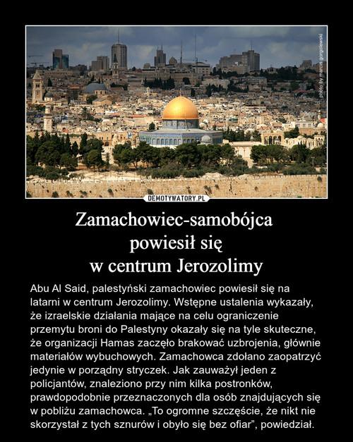 Zamachowiec-samobójca  powiesił się w centrum Jerozolimy