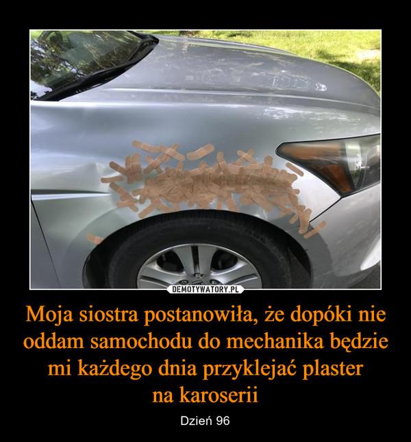 Moja siostra postanowiła, że dopóki nie oddam samochodu do mechanika będzie mi każdego dnia przyklejać plasterna karoserii – Dzień 96