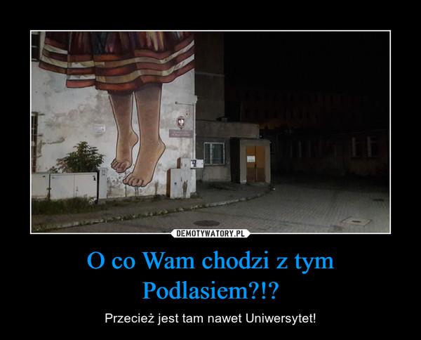 O co Wam chodzi z tym Podlasiem?!? – Przecież jest tam nawet Uniwersytet!