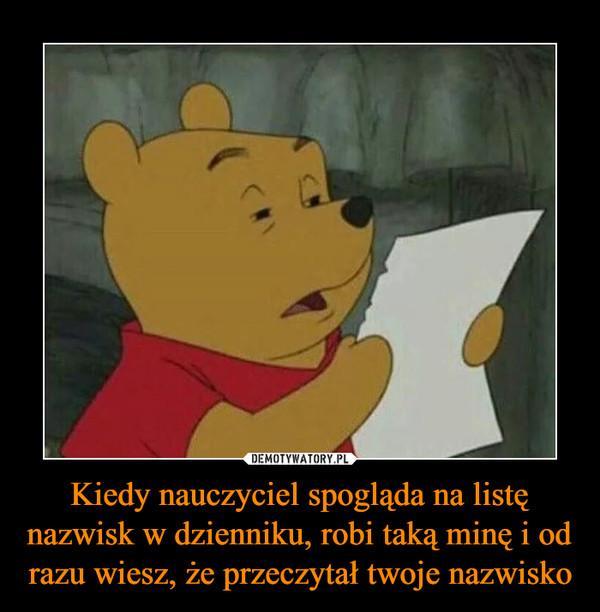 Kiedy nauczyciel spogląda na listę nazwisk w dzienniku, robi taką minę i od razu wiesz, że przeczytał twoje nazwisko –