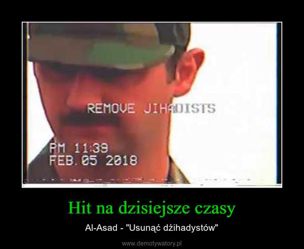 """Hit na dzisiejsze czasy – Al-Asad - """"Usunąć dżihadystów"""""""