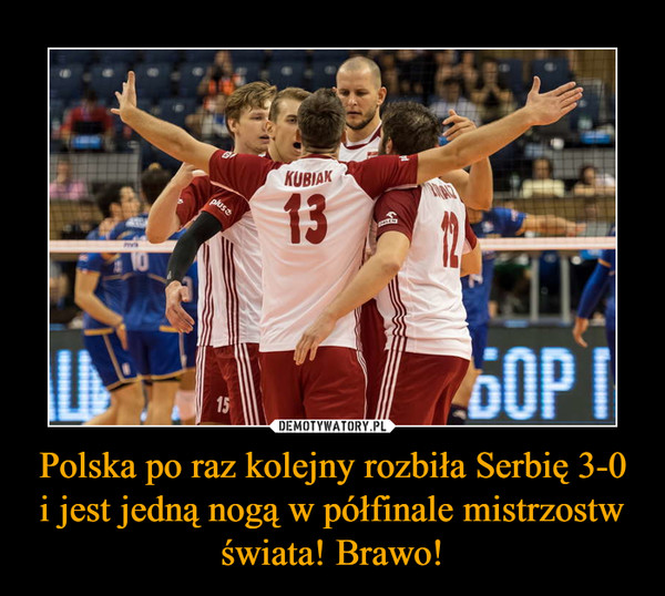 Polska po raz kolejny rozbiła Serbię 3-0 i jest jedną nogą w półfinale mistrzostw świata! Brawo! –