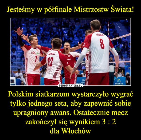 Polskim siatkarzom wystarczyło wygrać tylko jednego seta, aby zapewnić sobie upragniony awans. Ostatecznie mecz zakończył się wynikiem 3 : 2dla Włochów –