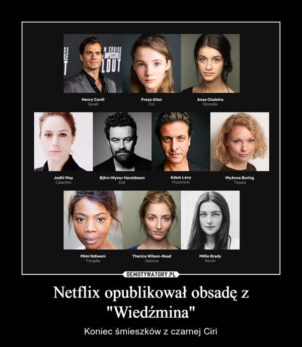 """Netflix opublikował obsadę z """"Wiedźmina"""" – Koniec śmieszków z czarnej Ciri"""