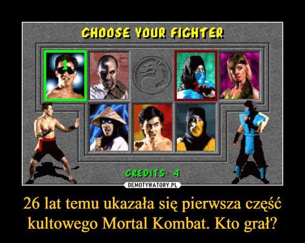 26 lat temu ukazała się pierwsza część kultowego Mortal Kombat. Kto grał? –  CHOOSE YOUR FIGHTER
