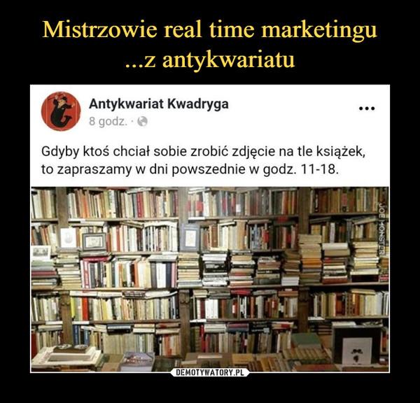 –  Antykwariat KwadrygaGdyby ktoś chciał sobie zrobić zdjęcie na tle książek, to zapraszamy w dni powszednie w godz. 11-18