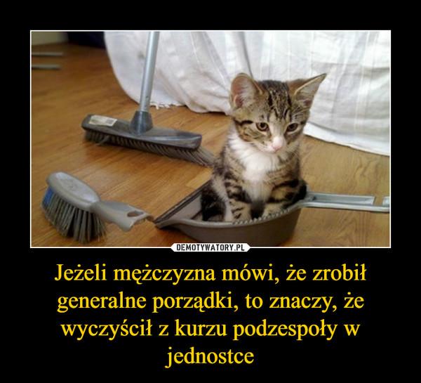 Jeżeli mężczyzna mówi, że zrobił generalne porządki, to znaczy, że wyczyścił z kurzu podzespoły w jednostce –