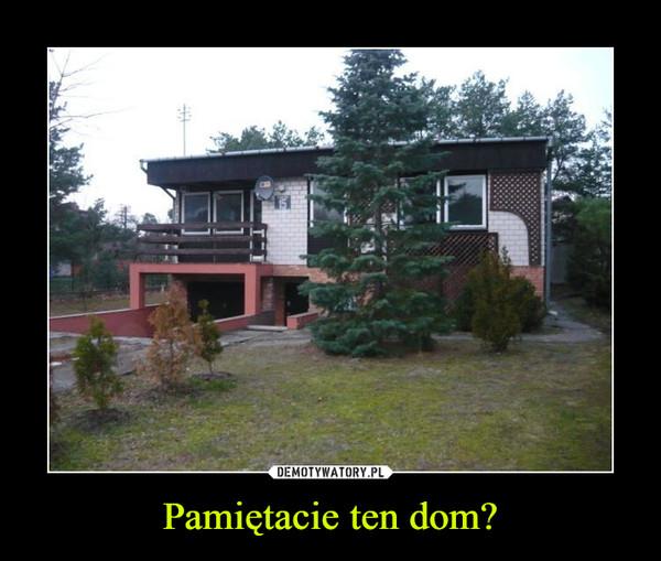 Pamiętacie ten dom? –