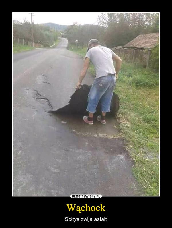 Wąchock – Sołtys zwija asfalt