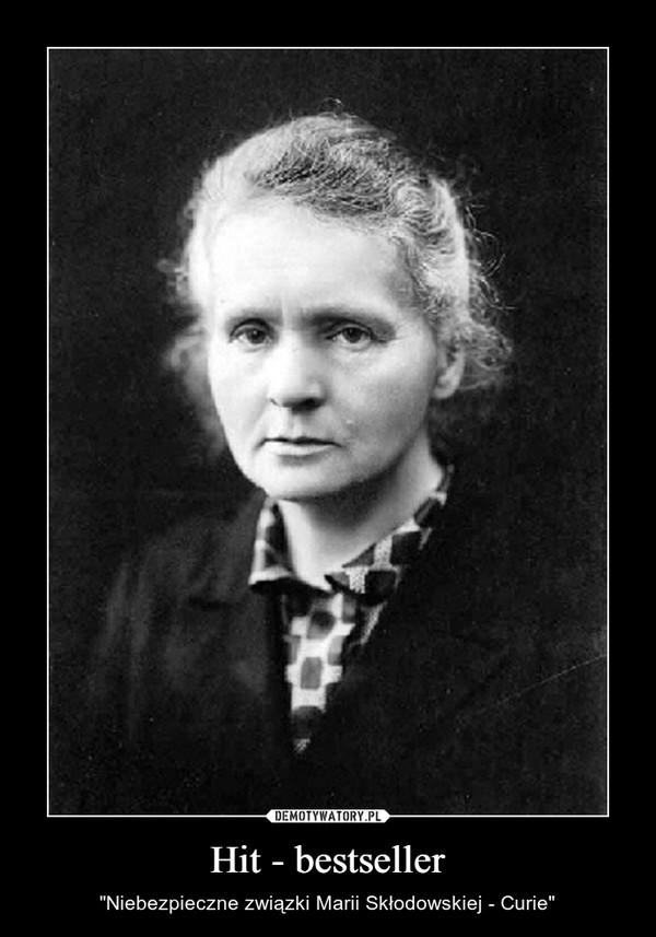 """Hit - bestseller – """"Niebezpieczne związki Marii Skłodowskiej - Curie"""""""