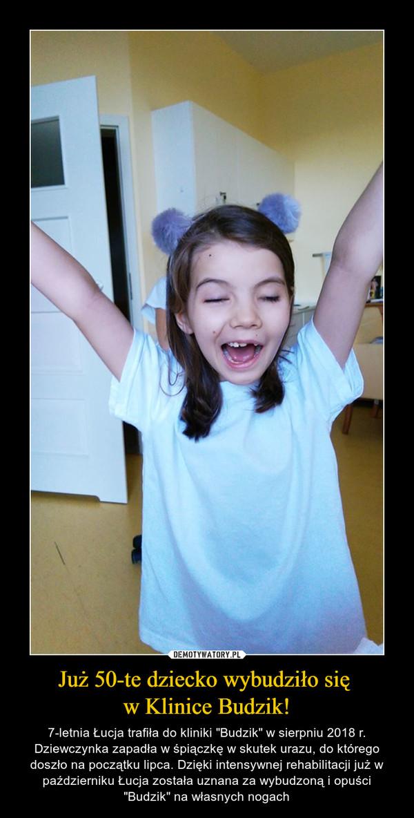 """Już 50-te dziecko wybudziło się w Klinice Budzik! – 7-letnia Łucja trafiła do kliniki """"Budzik"""" w sierpniu 2018 r. Dziewczynka zapadła w śpiączkę w skutek urazu, do którego doszło na początku lipca. Dzięki intensywnej rehabilitacji już w październiku Łucja została uznana za wybudzoną i opuści """"Budzik"""" na własnych nogach"""